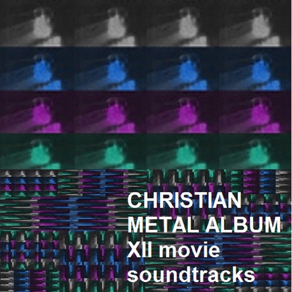 Christian Metal Album Xll movie soundtracks by William R  Kiehn by