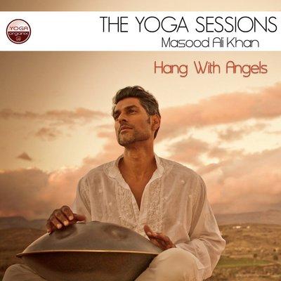 The Yoga Sessions : Masood Ali Khan : Hang with Angels