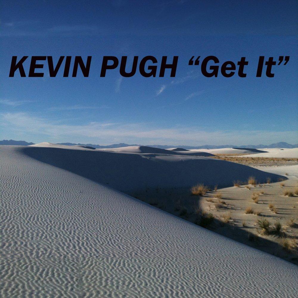 Kevin pugh  get it