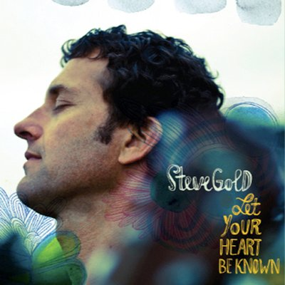 'Let Your Heart Be Known' By Steve Gold