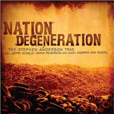 Stephen Anderson Trio, Nation Degeneration