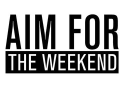 Aim for the Weekend