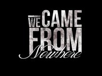 We Came From Nowhere