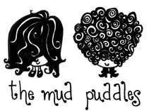 The Mud Puddles...