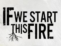 If We Start This Fire