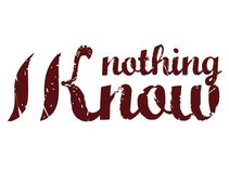 NOTHING, I KNOW