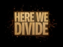 Here We Divide