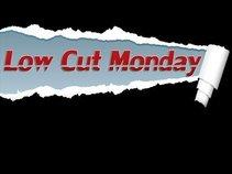 Low Cut Monday