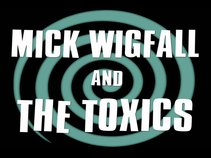 Mick WIGFALL & The TOXICS