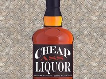 Cheap Ass Liquor