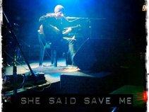 SHE SAID SAVE ME