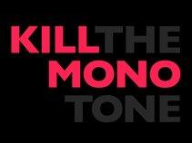 Kill The Monotone