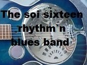 The soi sixteen rhythm`n blues band