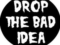 Drop The Bad Idea