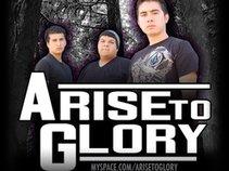 Arise To Glory