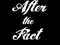 After the Fact