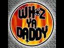 WHOZ YA DADDY