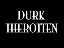 Durk Therotten