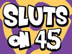 Image for Sluts On 45