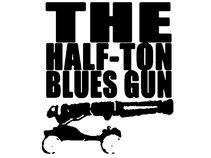 The Half-Ton Blues Gun