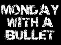 Monday With A Bullet