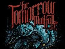 For Tomorrow May Fall