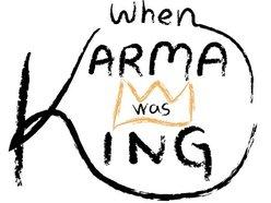 When Karma was King