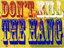 Don't Kill The Hang
