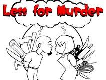 Less For Murder