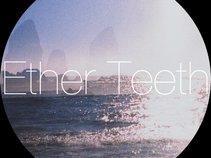 Ether Teeth