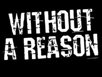 Without A Reason