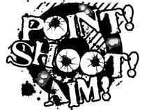 Point! Shoot! Aim!