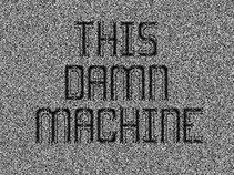 This Damn Machine