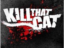 KILL THAT CAT