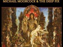 Michael Moorcock & The Deep Fix