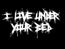 I Live Under Your Bed