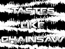 Tastes Like Chainsaw
