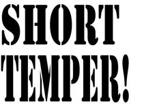 short temper!