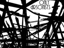 Only Arsonists
