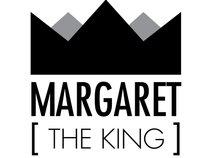 Margaret The King
