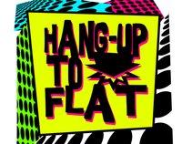 Hang-Up to Flat