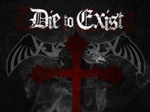 Die To Exist