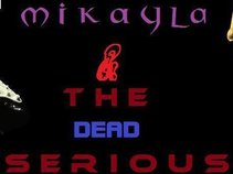 Mikayla and The Dead Serious