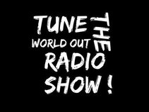 Tune the world out radioshow
