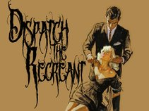 Dispatch The Recreant