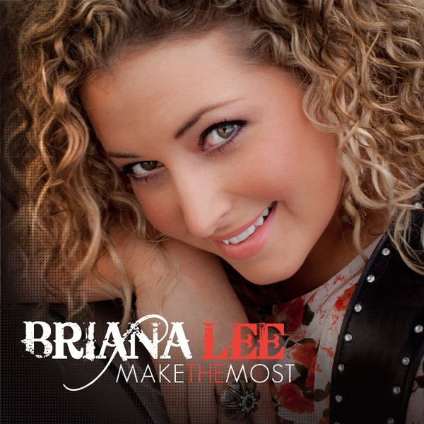 Make The Most By Briana Lee Reverbnation Briana is one of our cushion concert favourites. make the most by briana lee reverbnation