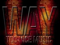 Way Too Nice Music