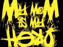 MY MOM IS MY HERO