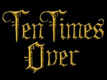 Ten Times Over