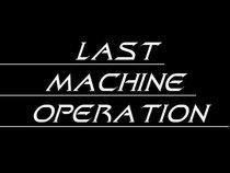 Last Machine Operation